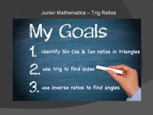Junior Mathematics Trig Ratios Junior Mathematics Trig Ratios
