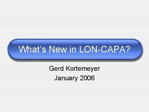 Whats New in LONCAPA Gerd Kortemeyer January 2006