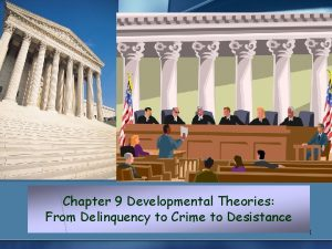 Chapter 9 Developmental Theories From Delinquency to Crime