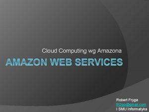 Cloud Computing wg Amazona AMAZON WEB SERVICES Robert