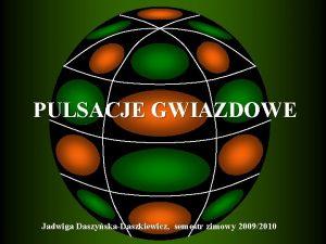 PULSACJE GWIAZDOWE Jadwiga DaszyskaDaszkiewicz semestr zimowy 20092010 Strumie