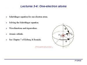 Lectures 3 4 Oneelectron atoms o Schrdinger equation