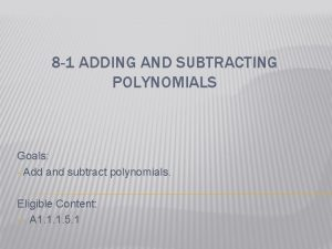 8 1 ADDING AND SUBTRACTING POLYNOMIALS Goals Add