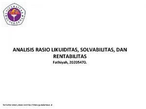 ANALISIS RASIO LIKUIDITAS SOLVABILITAS DAN RENTABILITAS Fathiyah 20205470