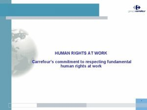 HUMAN RIGHTS AT WORK Carrefours commitment to respecting