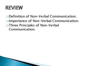 REVIEW Definition of NonVerbal Communication Importance of NonVerbal