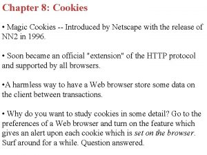 Chapter 8 Cookies Magic Cookies Introduced by Netscape