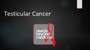 Testicular Cancer What is Testicular Cancer Cancer that