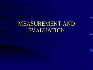 MEASUREMENT AND EVALUATION IMPORTANCE AND PURPOSE OF MEASUREMENT