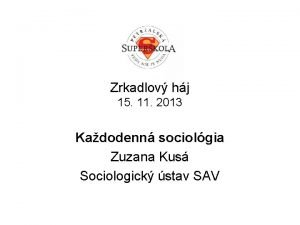 Zrkadlov hj 15 11 2013 Kadodenn sociolgia Zuzana