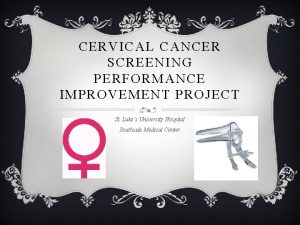 CERVICAL CANCER SCREENING PERFORMANCE IMPROVEMENT PROJECT St Lukes