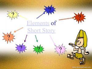 Elements of Short Story What is Short Story
