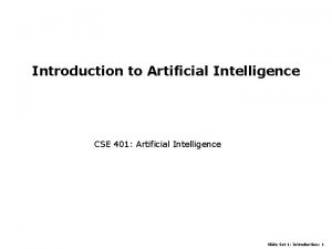 Introduction to Artificial Intelligence CSE 401 Artificial Intelligence