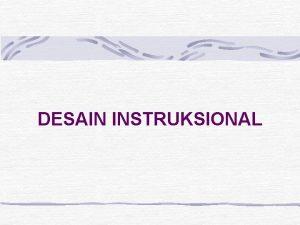DESAIN INSTRUKSIONAL Kegiatan Instruksional Tahap I Pengembangan Instruksional