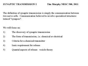 SYNAPTIC TRANSMISSION I Tim Murphy NRSC 500 2011