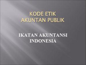 KODE ETIK AKUNTAN PUBLIK IKATAN AKUNTANSI INDONESIA Aturan