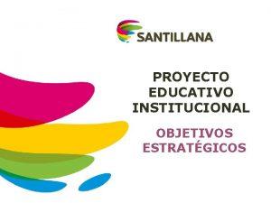 PROYECTO EDUCATIVO INSTITUCIONAL OBJETIVOS ESTRATGICOS QU CAMINO DEBO