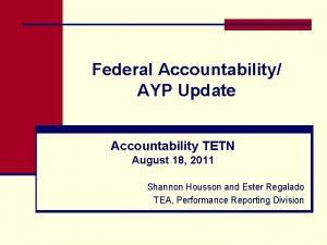 Federal Accountability AYP Update Accountability TETN August 18