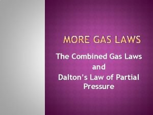MORE GAS LAWS The Combined Gas Laws and