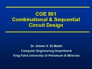 COE 561 Combinational Sequential Circuit Design Dr Aiman