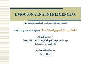 EMOCIONALNA INTELIGENCIJA Kinezioloki fakultet Zagreb postdiplomski studiji www