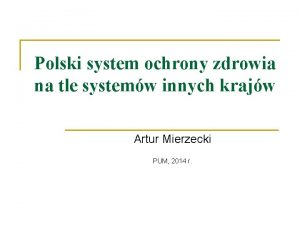 Polski system ochrony zdrowia na tle systemw innych