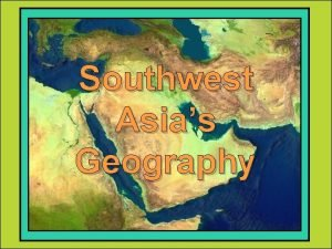 Southwest Asias Geography STANDARDS SS 7 G 5
