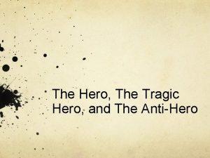 The Hero The Tragic Hero and The AntiHero