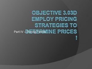 OBJECTIVE 3 03 D EMPLOY PRICING STRATEGIES TO