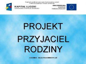 Projekt jest wspfinansowany przez Uni Europejsk w ramach