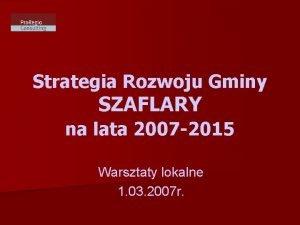 Strategia Rozwoju Gminy SZAFLARY na lata 2007 2015