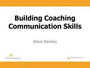 Building Coaching Communication Skills Steve Barkley Building Coaching