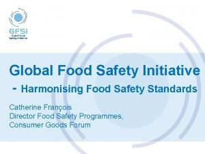 Global Food Safety Initiative Harmonising Food Safety Standards