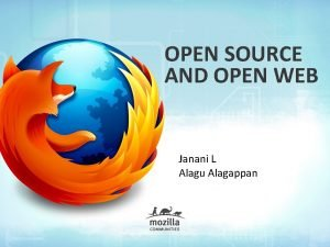 OPEN SOURCE AND OPEN WEB Janani L Alagu