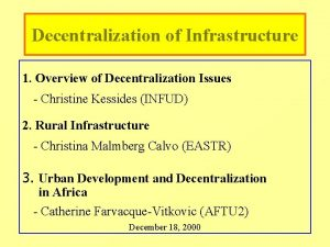 Decentralization of Infrastructure 1 Overview of Decentralization Issues