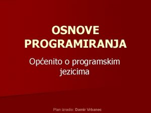OSNOVE PROGRAMIRANJA Openito o programskim jezicima Plan izradio
