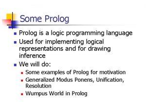 Some Prolog n n n Prolog is a