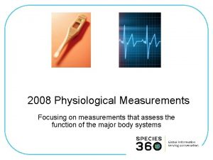 2008 Physiological Measurements Focusing on measurements that assess