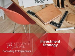 Investment Strategy Consulting Entrepreneurs ABOUT STRATEGY CROWD Strategy