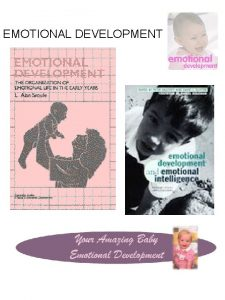 EMOTIONAL DEVELOPMENT EMOTIONAL DEVELOPMENT Four Basic Components of