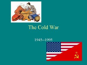 The Cold War 1945 1995 Cold War A