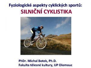 Fyziologick aspekty cyklickch sport SILNIN CYKLISTIKA Ph Dr