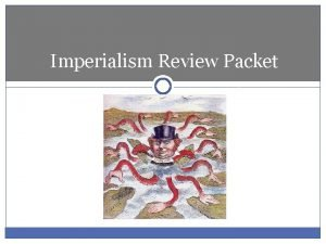 Imperialism Review Packet Imperialism One country taking over