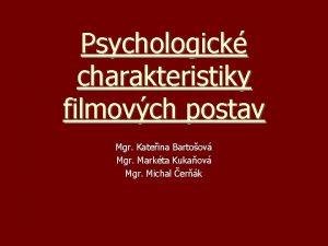 Psychologick charakteristiky filmovch postav Mgr Kateina Bartoov Mgr