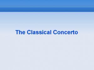 The Classical Concerto The Classical concerto c 1750