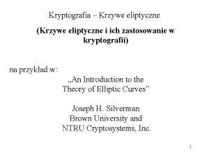 Kryptografia Krzywe eliptyczne Krzywe eliptyczne i ich zastosowanie