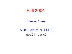 Fall 2004 Meeting Notes NCS Lab of NTUEE