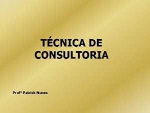 TCNICA DE CONSULTORIA Prof Patrick Nunes CONSULTORIA EMPRESARIAL