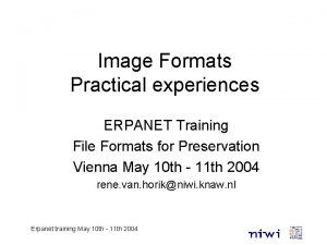 Image Formats Practical experiences ERPANET Training File Formats