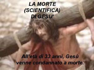 LA MORTE SCIENTIFICA DI GESU Allet di 33